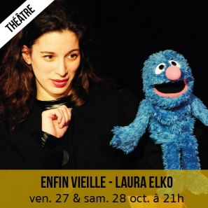 Laura Elko Enfin Vieille - théâtre